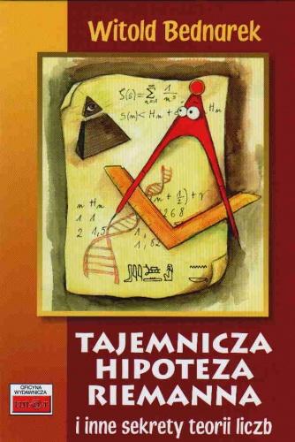 Witold Bednarek - Tajemnicza hipoteza Riemanna i inne sekrety teorii liczb