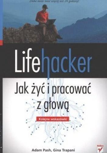 Gina Trapani - Lifehacker. Jak żyć i pracować z głową. Kolejne wskazówki