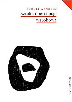 Rudolf Arnheim - Sztuka i percepcja wzrokowa. Psychologia twórczego oka