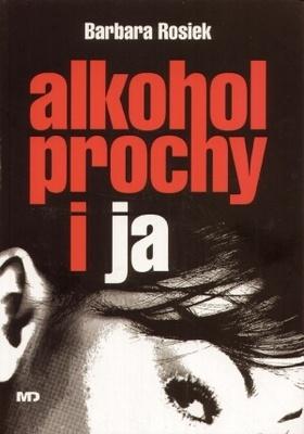 Barbara Rosiek - Alkohol, prochy i ja