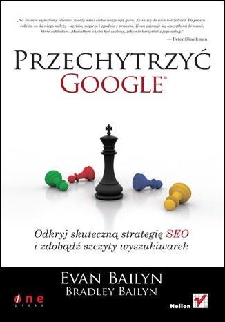 Evan Bailyn - Przechytrzyć Google. Odkryj skuteczną strategię SEO i zdobądź szczyty wyszukiwarek