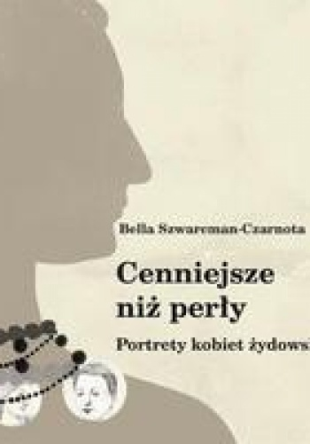Bella Szwarcman-Czarnota - Cenniejsze niż perły