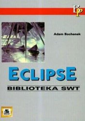 Bochenek Adam - ECLIPSE. Biblioteka SWT