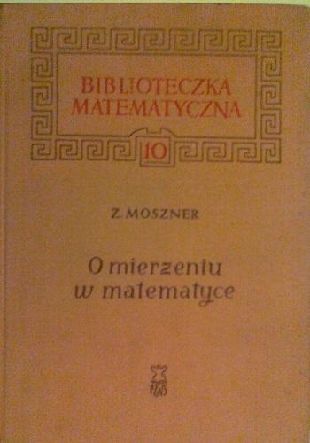 Zenon Moszner - O mierzeniu w matematyce
