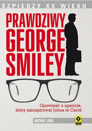 Michael Jago - Prawdziwy George Smiley. Opowieść o agencie, który zainspirował Johna le Carré