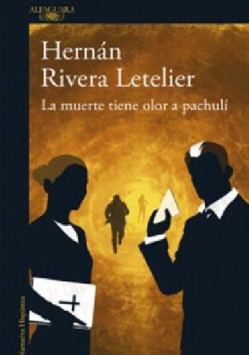 Hernán Rivera Letelier - La muerte tiene olor a pachulí