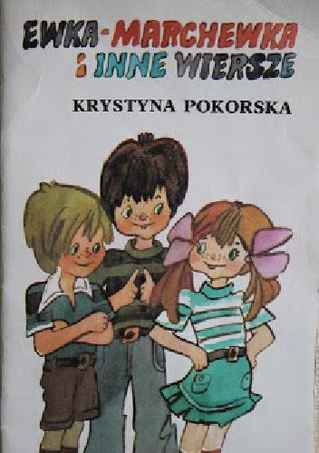 Krystyna Pokorska - Ewka-Marchewka i inne wiersze
