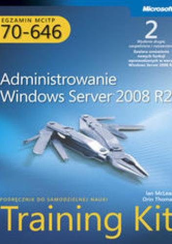 - Egzamin MCITP 70-646: Administrowanie Windows Server 2008 R2. Training Kit