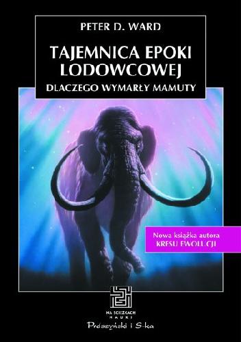 Peter D. Ward - Tajemnica epoki lodowcowej. Dlaczego wymarły mamuty