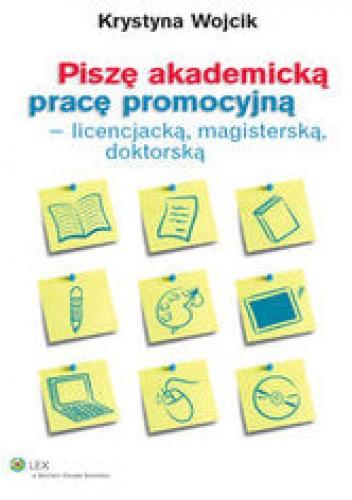 Wojcik Krystyna - Piszę akademicką pracę promocyjną - licencjacką, magisterską, doktorską