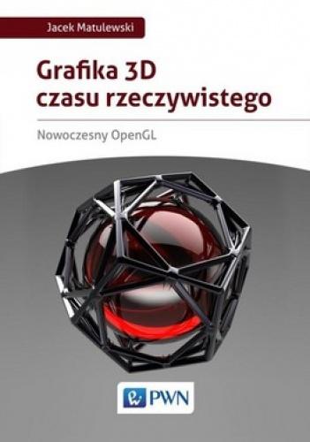 Jacek Matulewski - Grafika 3D czasu rzeczywistego. Nowoczesny OpenGL