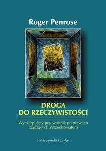 Roger Penrose - Droga do rzeczywistości. Wyczerpujący przewodnik po prawach rządzących Wszechświatem