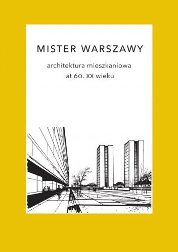 Marek Czapelski - Mister Warszawy. Architektura mieszkaniowa lat 60. XX wieku.