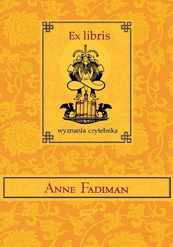 Anne Fadiman - Ex libris. Wyznania czytelnika