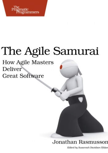 Jonathan Rasmusson - The Agile Samurai: How Agile Masters Deliver Great Software