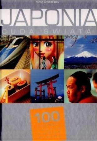 praca zbiorowa - Japonia. Cuda świata. 100 kultowych rzeczy, zjawisk, miejsc