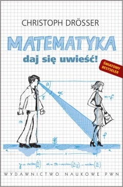 Christoph Drösser - Matematyka. Daj się uwieść!