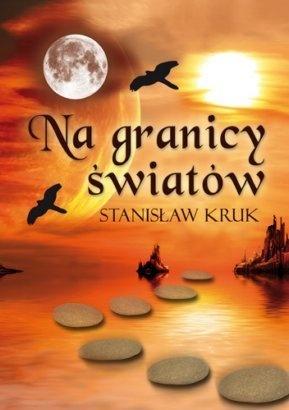Stanisław Kruk - Na granicy światów