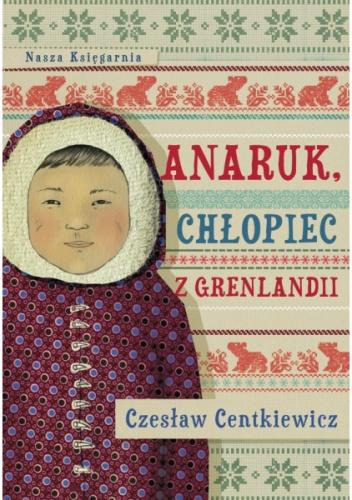Czesław Centkiewicz - Anaruk, chłopiec z Grenlandii