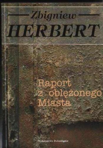 Zbigniew Herbert - Raport z oblężonego Miasta