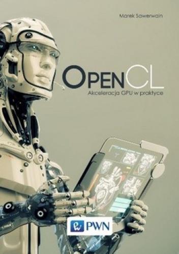 Marek Sawerwain - OpenCL. Akceleracja GPU w praktyce