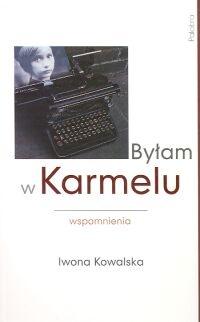 Iwona Kowalska - Byłam w Karmelu : wspomnienia