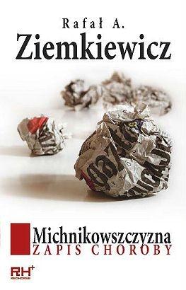Rafał A. Ziemkiewicz - Michnikowszczyzna. Zapis choroby