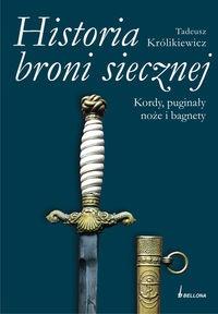 Tadeusz Królikiewicz - Historia broni siecznej. Kordy puginały noże i bagnety. Tom II