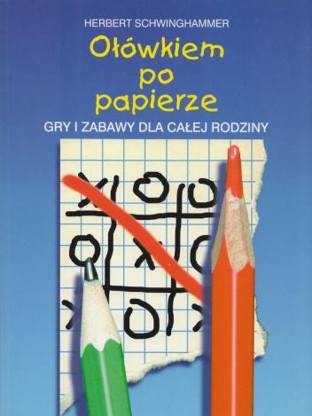 Herbert Schwinghammer - Ołówkiem po papierze. Gry i zabawy dla całej rodziny