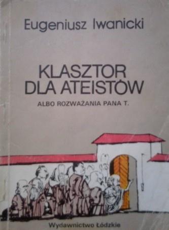 Eugeniusz Iwanicki - Klasztor dla ateistów