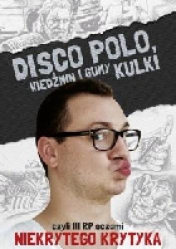 Maciej Frączyk - Disco Polo, Wiedźmin i gumy kulki, czyli III RP oczami Niekrytego Krytyka