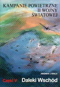 Zbigniew Jan Krala - Kampanie powietrzne II wojny światowej Tom 5 Daleki Wschód