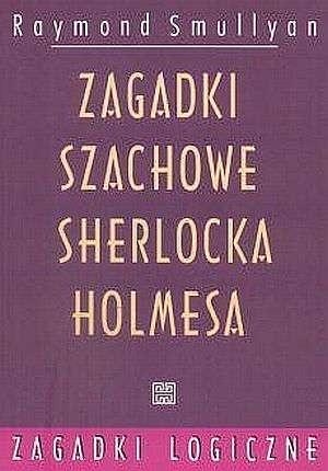 Raymond Smullyan - Zagadki szachowe Sherlocka Holmesa