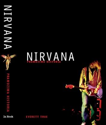 Everett True - Nirvana. Prawdziwa historia