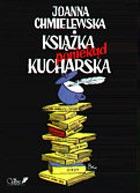 Joanna Chmielewska - Książka poniekąd kucharska