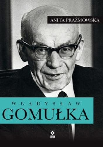 Anita Prażmowska - Władysław Gomułka