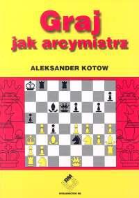 Aleksander Kotow - Graj jak arcymistrz