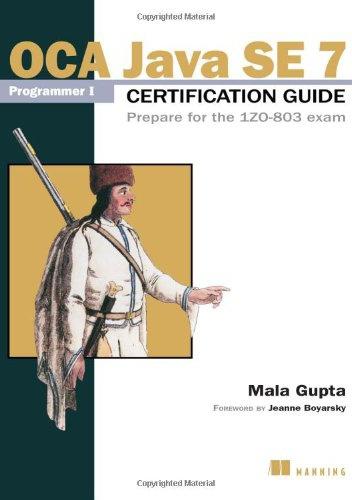 Mala Gupta - OCA Java SE 7 Programmer I Certification Guide: Prepare for the 1ZO-803 exam