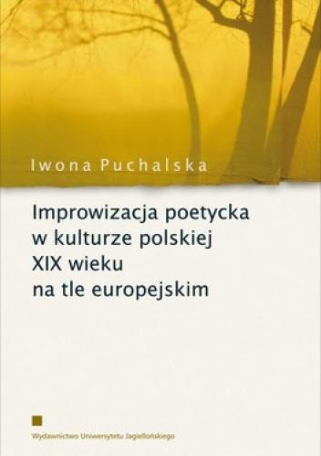 Iwona Puchalska - Improwizacja poetycka w kulturze polskiej XIX wieku na tle europejskim