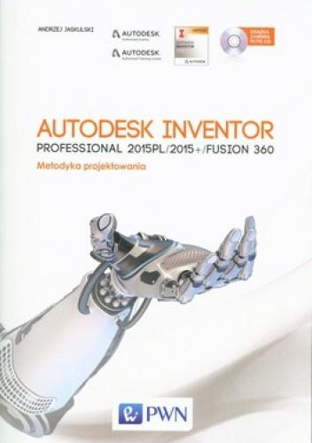 Andrzej Jaskulski - Autodesk Inventor Professional 2015PL/2015+/Fusion 360. Metodyka projektowania + CD