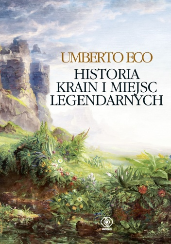 Umberto Eco - Historia krain i miejsc legendarnych