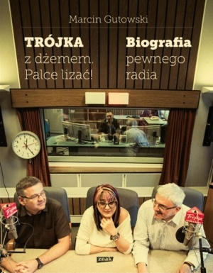 Marcin Gutowski - Trójka z dżemem - palce lizać! Biografia pewnego radia