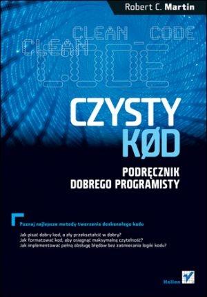 Robert Cecil Martin - Czysty kod. Podręcznik dobrego programisty.