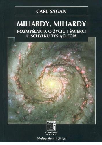 Carl Sagan - Miliardy, miliardy. Rozmyślania o życiu i śmierci u schyłku tysiąclecia