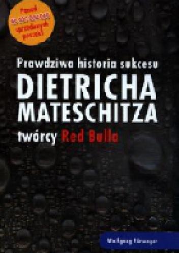 - Prawdziwa historia sukcesu Dietricha Mateschitza twórcy Red Bulla
