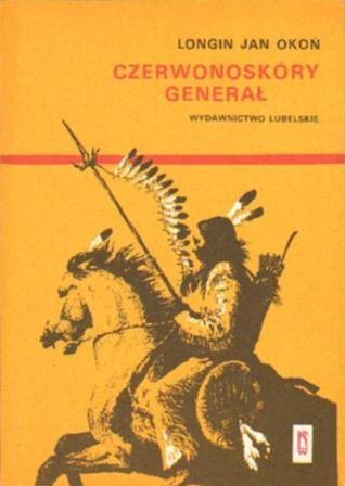 Longin Jan Okoń - Czerwonoskóry generał