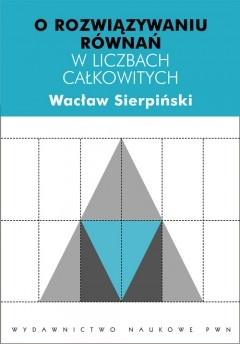 Wacław Sierpiński - O rozwiązywaniu równań w liczbach całkowitych