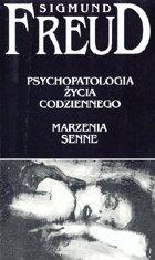 Sigmund Freud - Psychopatologia życia codziennego. Marzenia senne