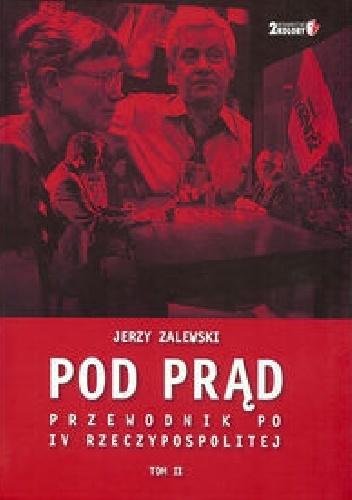Jerzy Zalewski - Pod prąd. Przewodnik po IV Rzeczypospolitej Tom II
