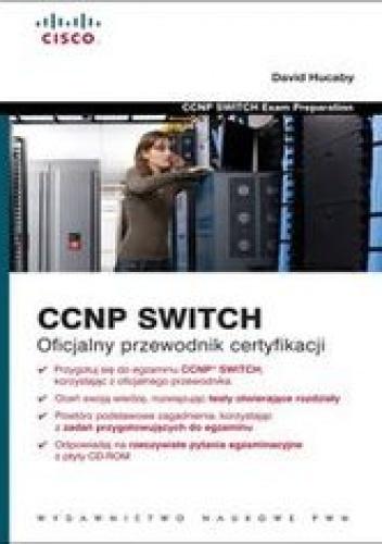Hucaby David - CCNP SWITCH. Oficjalny przewodnik certyfikacji z płytą CD